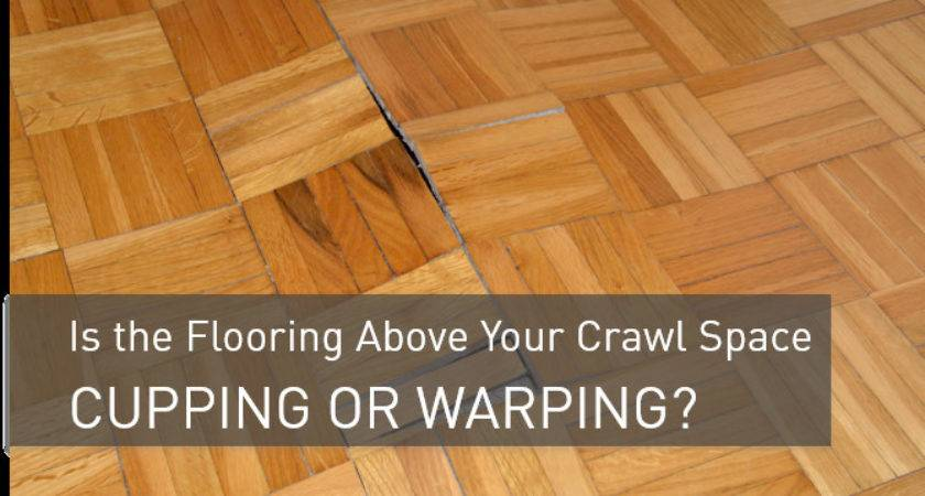 Flooring Above Your Crawl Space Cupping Warping
