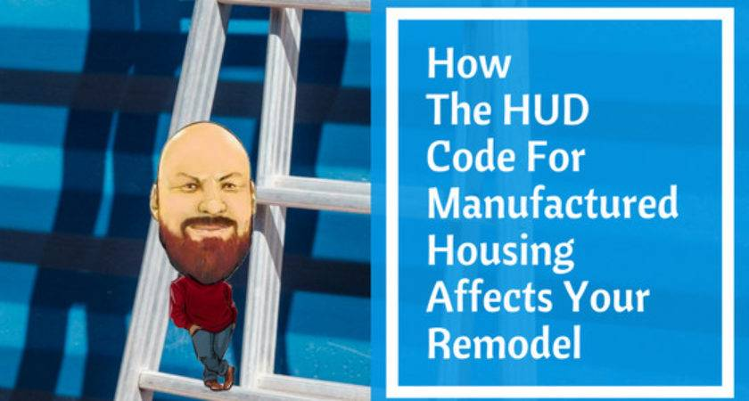 Hud Code Manufactured Housing Affects Your Remodel