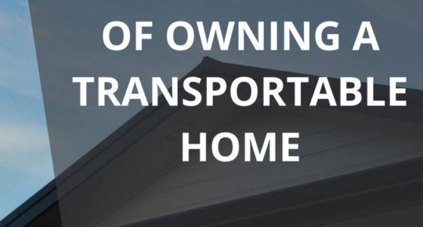 Key Benefits Owning Transportable Home Manor Build