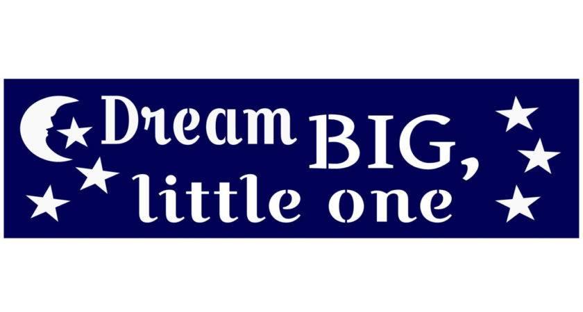 Primitive Stencil Signs Dream Big Little One Baby